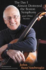 The Day I Almost Destroyed the Boston Symphony and Other Stories by John Sant'Ambrogio (2010) Paperback