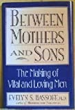 img - for Between Mothers and Sons: The Making of Vital and Loving Men book / textbook / text book