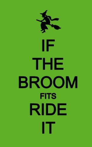 If The Broom Fits Ride It; Halloween Wicca Journal (Halloween Favors/Notebook): 5?x8? Lined Halloween Funny Quote Notebook/Journal- Great For ... Gifts/Take-Home Halloween Party -