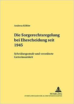 Book Die Sorgerechtsregelungen bei Ehescheidung seit 1945: Scheidungsstrafe und verordnete Gemeinsamkeit (Rechtshistorische Reihe) (German Edition)