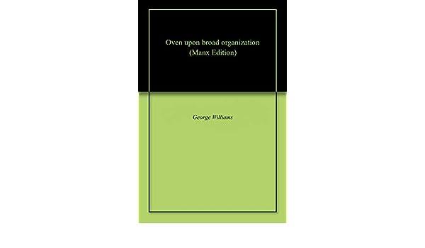 Oven upon broad organization (Manx Edition) eBook: George Williams ...