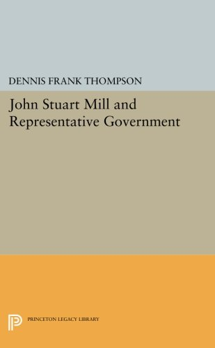 John Stuart Mill and Representative Government (Princeton Legacy Library)