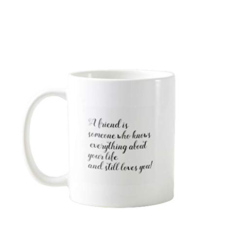 11OZ PREMIUM PORTABLE COFFEE MUGS FUNNY - A FRIEND IS SOMEONE WHO KNOWS EVERYTHING ABOUT YOUR LIFE AND STLL LOVES YOU- GIFT IDEAL FOR MEN, WOMEN, MOM, DAD, TEACHER, BROTHER OR SISTER #9883