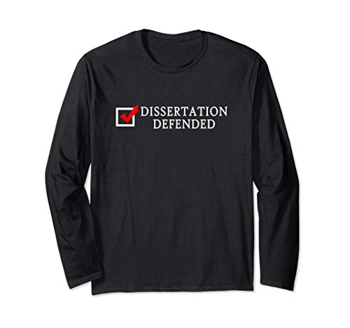 Dissertation Defended | Funny Ph.D. Graduation Gift Long Sleeve T-Shirt