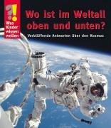 Wo ist im Weltall oben und unten?: Verblüffende Antworten über den Kosmos