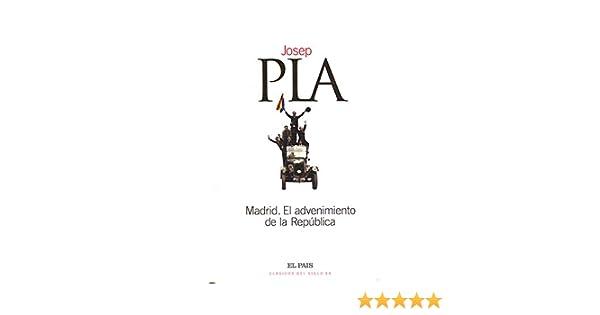 MADRID. EL ADVENIMIENTO DE LA REPUBLICA: Amazon.es: Pla, Josep: Libros