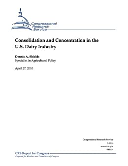 Consolidation and Concentration in the U.S. Dairy Industry