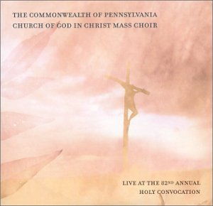 Commonwealth of Pennsylvania Church of God in Christ Mass Choir ''Live'' at the 82nd Annual Holy Convocation