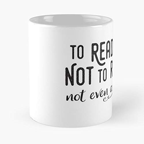 To Read Or Not Even A Question Book Books - White -coffee Mug- Unique Birthday Gift-the Best Gift For Holidays- 11 Oz.