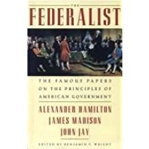 The Federalist Famous Papers On Principles Of American Government