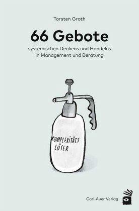 66 Gebote systemischen Denkens und Handelns in Management und Beratung