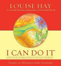 Louise L. Hay: I Can Do It : How to Use Affirmations to Change Your Life (Hardcover); 2004 Edition