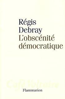 L'obscénité démocratique, Debray, Régis