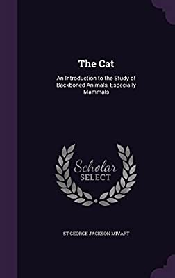The Cat: An Introduction to the Study of Backboned Animals, Especially Mammals by St George Jackson Mivart (2015-09-03)