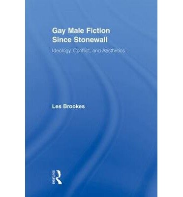 Download [(Gay Male Fiction Since Stonewall: Ideology, Conflict, and Aesthetics)] [Author: Les Brookes] published on (May, 2010) PDF