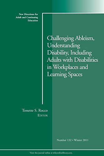 Challenging Ableism, Understanding Disability, Including Adults with Disabilities in Workplaces and Learning Spaces: New