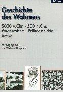 Geschichte des Wohnens, 5 Bde., Bd.1, 5.000 v. Chr. - 500 n. Chr., Vorgeschichte, Frühgeschichte, Antike