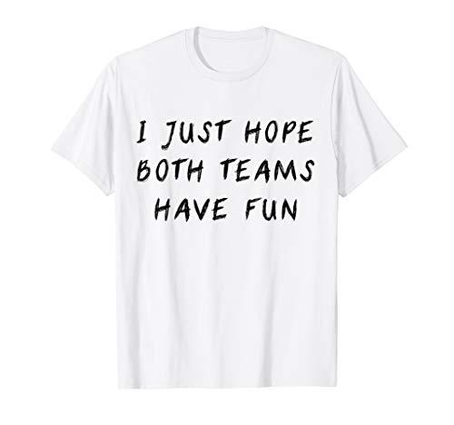 (I Just Hope Both Teams Have Fun Funny Gift T-Shirt)