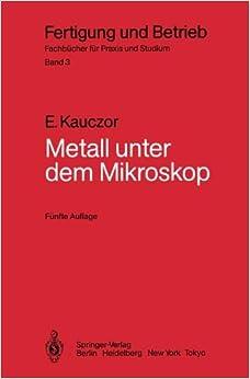 Book Metall unter dem Mikroskop: Einführung in die Metallographische Gefügelehre (Fertigung und Betrieb)