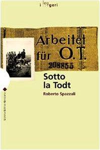 Sotto la Todt: Affari, servizio obbligatorio del lavoro, deportazioni nella zona d'operazioni Litorale adriatico, 1943-1945 (I leggeri) (Italian Edition)