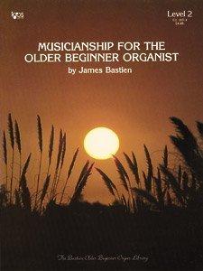 Musicianship for the Older Beginner Organist (Bastien Older Beginner Organ Library, Level 2) by James Bastien (1980-01-01)