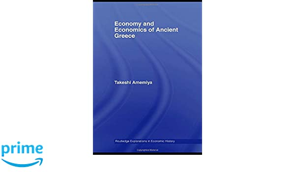 Economy and Economics of Ancient Greece (Routledge Explorations in Economic History)