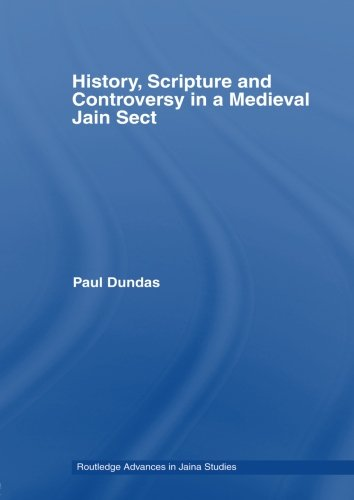 History, Scripture and Controversy in a Medieval Jain Sect (Routledge Advances in Jaina Studies)