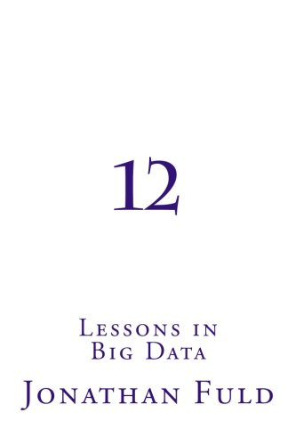12: Lessons in Big Data (Think For The Best) (Volume 2)