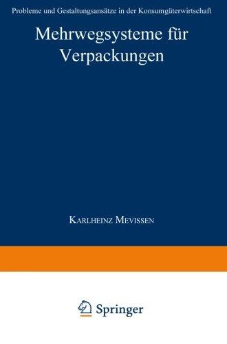 Mehrwegsysteme fr Verpackungen: Probleme und Gestaltungsanstze in der Konsumgterwirtschaft (Integrierte Logistik und Unternehmensfhrung) (German Edition)