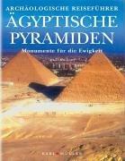 Ägyptische Pyramiden. Monumente für die Ewigkeit. Archäologischer Reiseführer