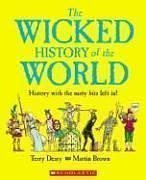 The Wicked History of the World: History with the Nasty Bits Left in!