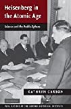 Heisenberg in the Atomic Age : Science and the Public Sphere, Carson, Cathryn, 0521821703
