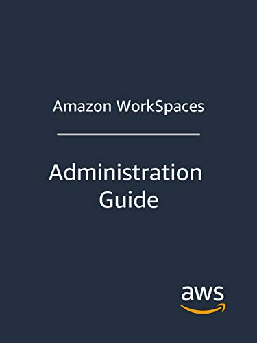 Amazon WorkSpaces: Administration Guide