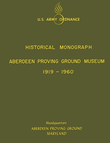 Aberdeen Proving Ground Museum 1919-1960: Historical Monograph