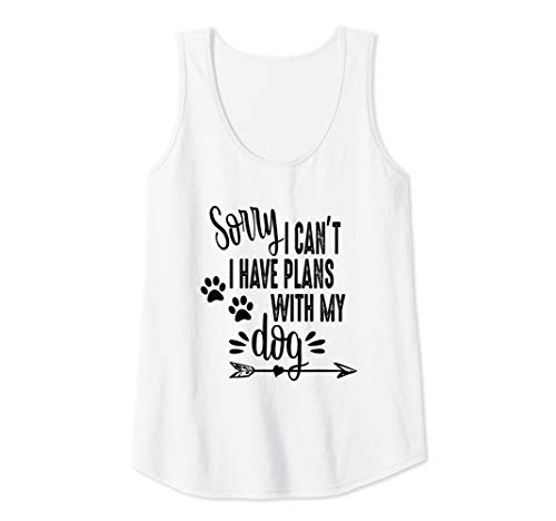 Womens Sorry I Can't I Have Plans With My Dog Funny Love Dogs Gift Tank Top