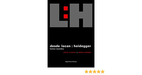Desde Lacan : Heidegger: Textos reunidos (Spanish Edition) - Kindle edition by Jorge Alemán, Sergio Larriera. Politics & Social Sciences Kindle eBooks ...
