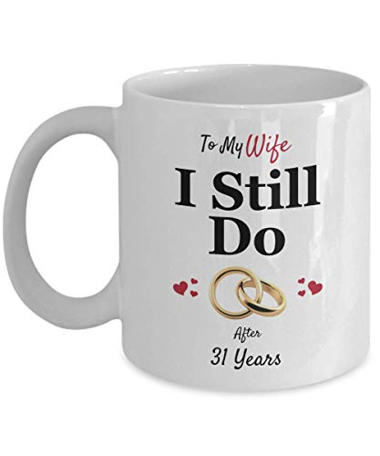 ... married 31 years anniversary gift ideas for her i still do 31st wedding anniversary coffee mug ...