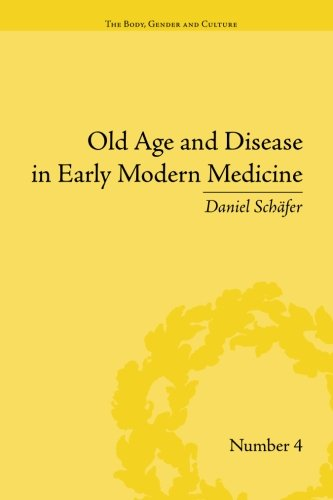 """Old Age and Disease in Early Modern Medicine (""""The Body, Gender and Culture"""")"""