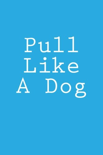 150 Pull - Pull Like A Dog: Notebook, 150 lined pages, softcover, 6 x 9