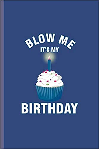 Superb Blow Me Its My Birthday Cool Birthday Cake Design Funny Sayings Birthday Cards Printable Trancafe Filternl
