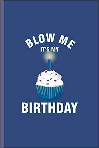 Tremendous Blow Me Its My Birthday Cool Birthday Cake Design Funny Sayings Personalised Birthday Cards Veneteletsinfo