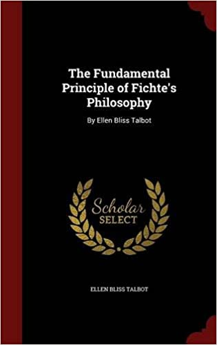 The Fundamental Principle of Fichte's Philosophy: By Ellen Bliss Talbot