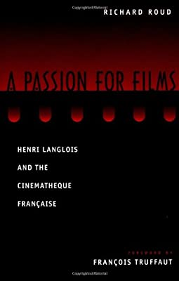 A Passion for Films : Henri Langlois & the Cinematheque ...