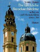 Die kirchliche Barockarchitektur in Bayern und Oberschwaben 1580-1780
