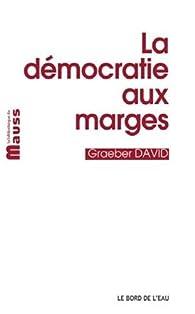 La Démocratie aux Marges par David Graeber