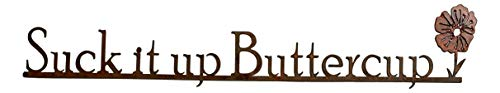 Elizabeth Keith Designs Metal Sign Suck it up Buttercup, Rusted Metal Sign 24 inches Long