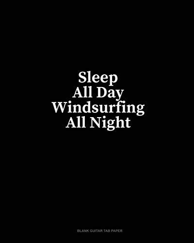 - Sleep All Day Windsurfing All Night: Blank Guitar Tab Paper
