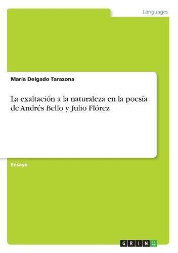 La Exaltación a la Naturaleza En La Poesía de Andrés Bello y Julio Flórez  [Delgado Tarazona, Maria] (Tapa Blanda)