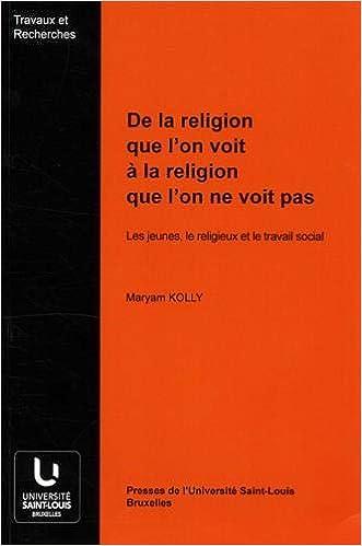 Amazon Fr De La Religion Que L On Voit A La Religion Que L