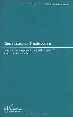 Livre gratuits en ligne Cinq essais sur l'architecture. Etudes sur la conception de projets de l'Atelier Zô, Scarpa, Le Corbusier, Pei pdf